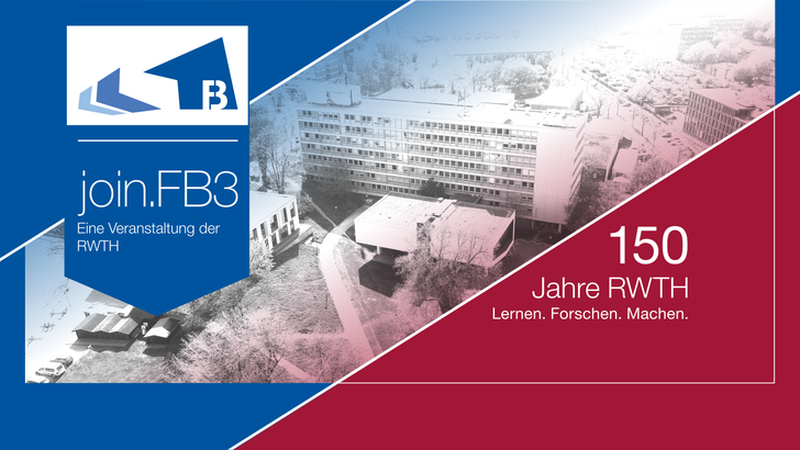 Collage join.FB3 and 150 Years of RWTH